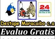 Plomeria destape maracaibo c.a mas de 08 años de experiencia evaluo gratris